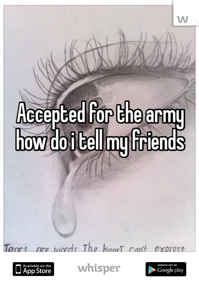 Accepted for the army how do i tell my friends