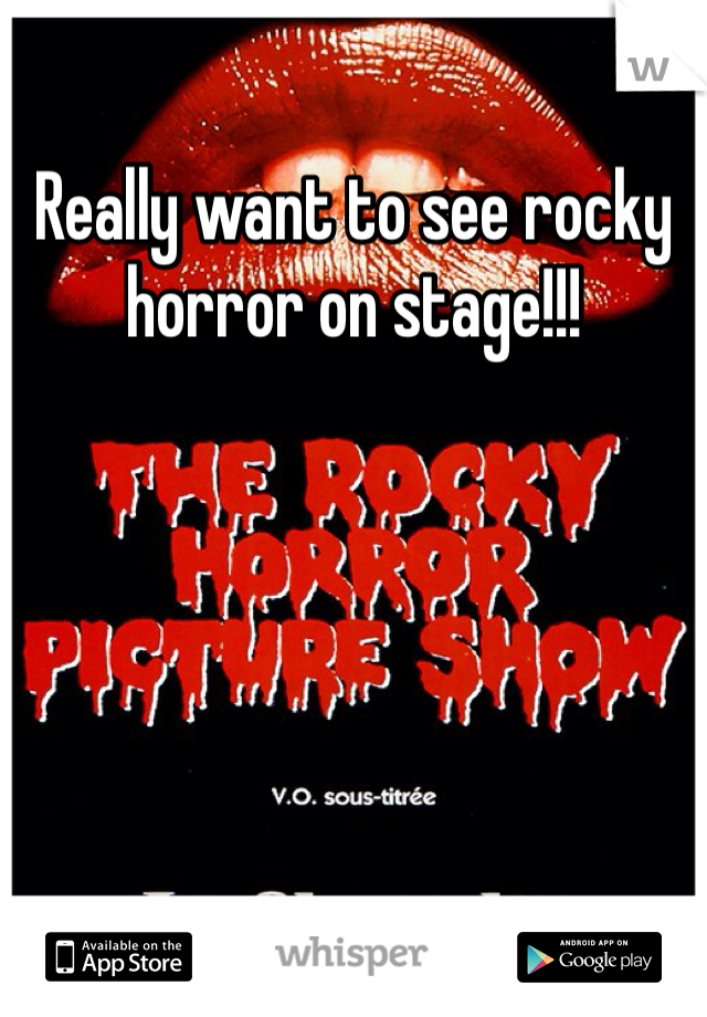 Really want to see rocky horror on stage!!!