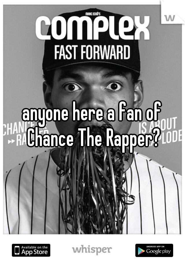 anyone here a fan of Chance The Rapper?