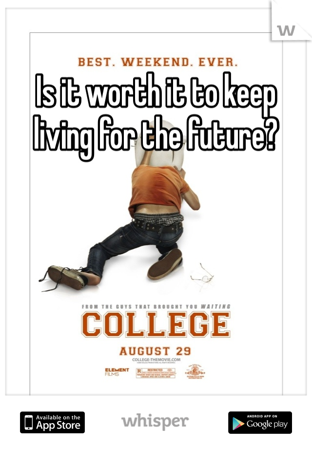 Is it worth it to keep living for the future?
