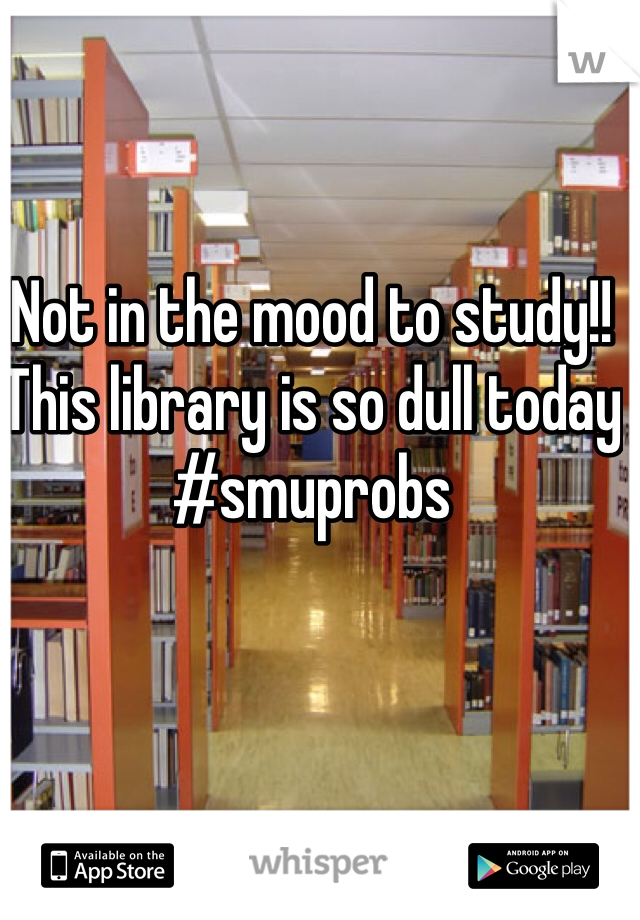 Not in the mood to study!! This library is so dull today #smuprobs