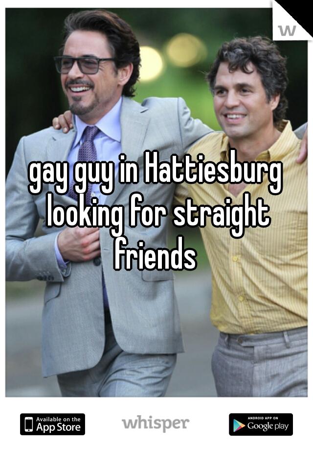 gay guy in Hattiesburg looking for straight friends