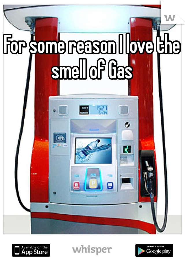 For some reason I love the smell of Gas