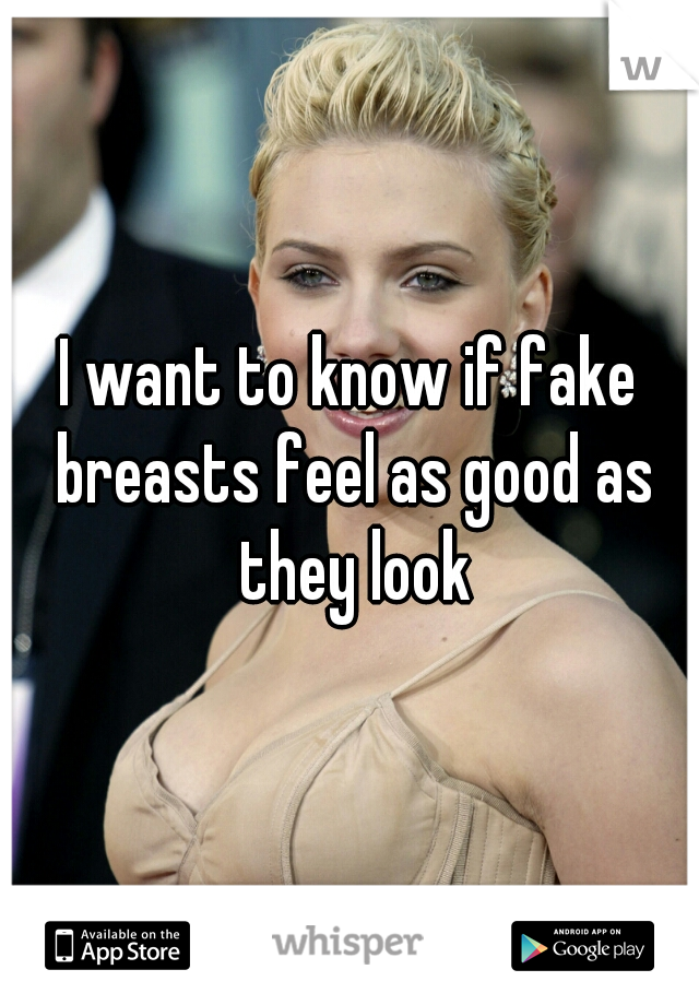 I want to know if fake breasts feel as good as they look