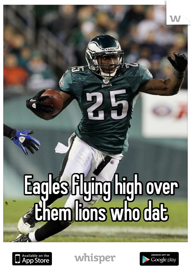 Eagles flying high over them lions who dat
