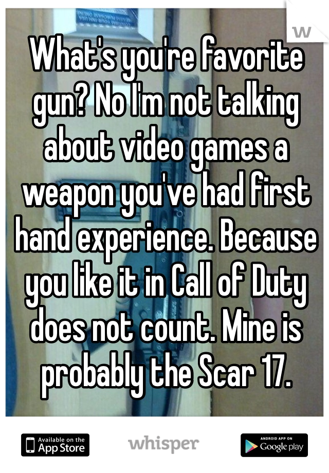 What's you're favorite gun? No I'm not talking about video games a weapon you've had first hand experience. Because you like it in Call of Duty does not count. Mine is probably the Scar 17.
