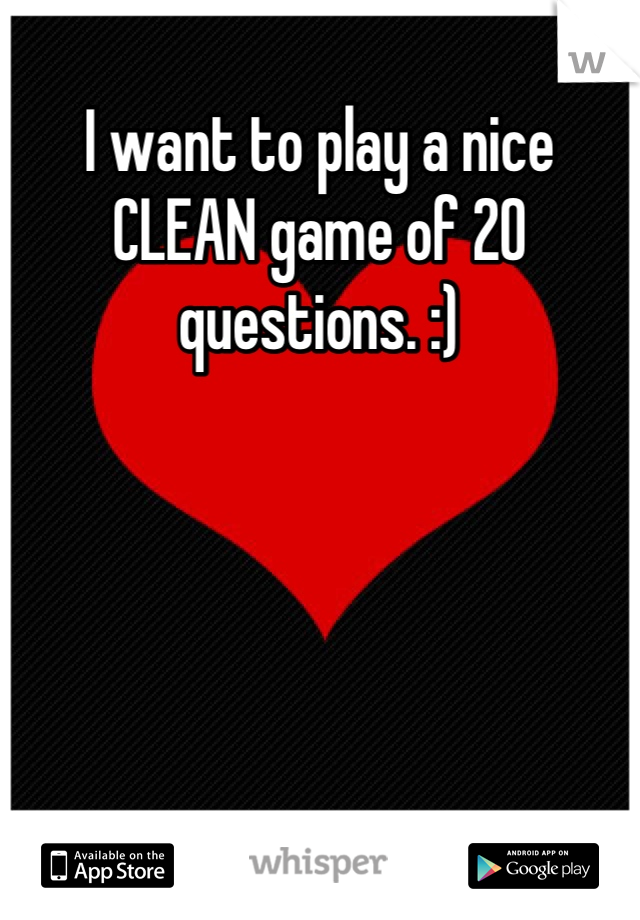 I want to play a nice CLEAN game of 20 questions. :)