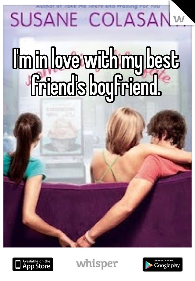I'm in love with my best friend's boyfriend.