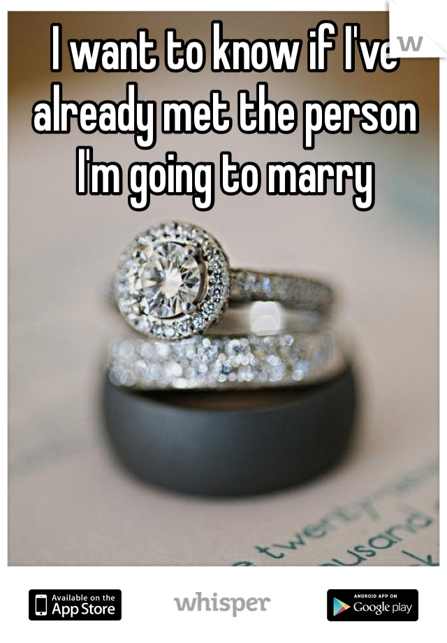 I want to know if I've already met the person I'm going to marry