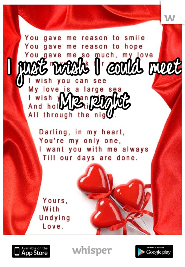 I just wish I could meet Mr right