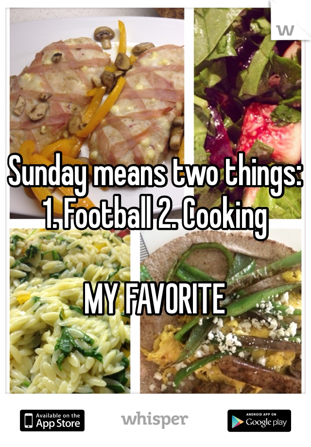 Sunday means two things: 1. Football 2. Cooking   MY FAVORITE