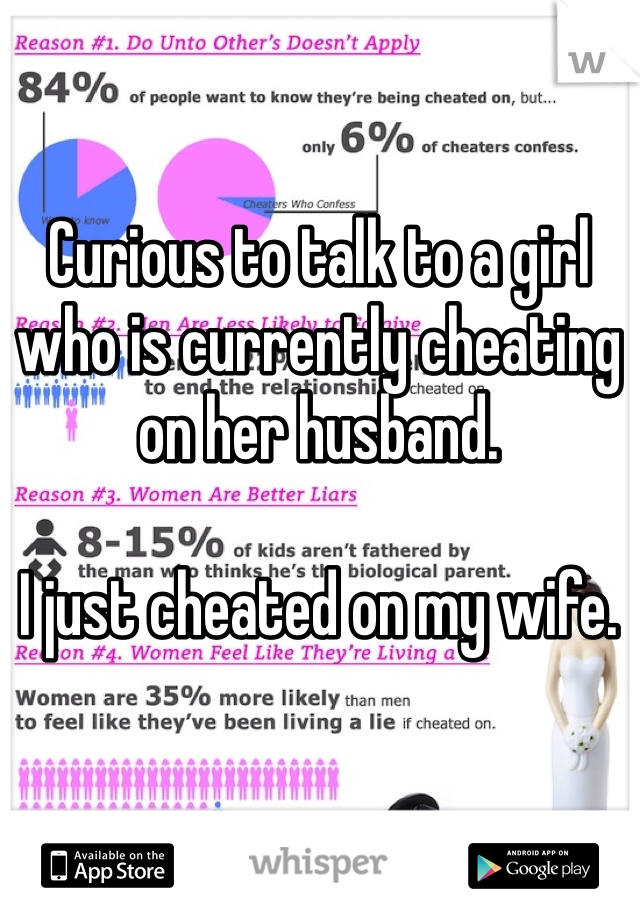 Curious to talk to a girl who is currently cheating on her husband.   I just cheated on my wife.