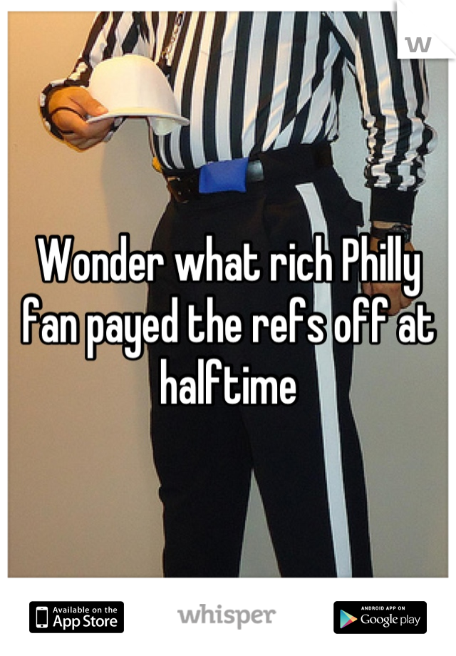 Wonder what rich Philly fan payed the refs off at halftime