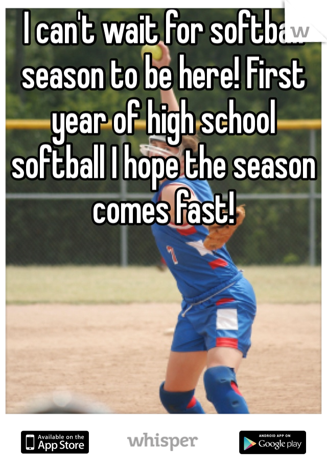 I can't wait for softball season to be here! First year of high school softball I hope the season comes fast!
