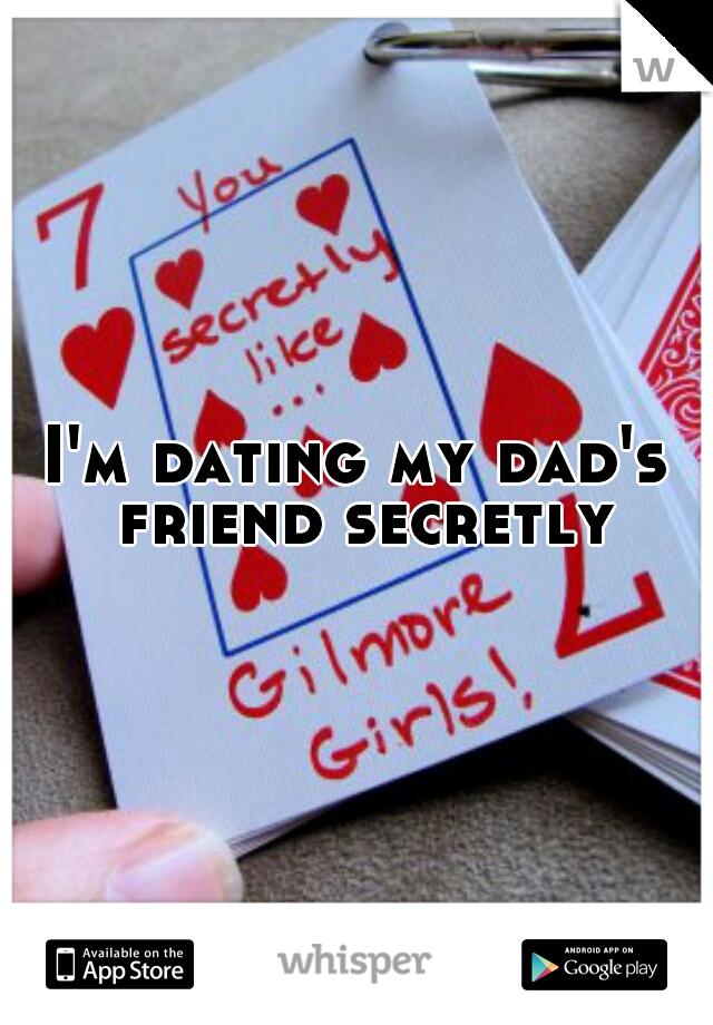 I'm dating my dad's friend secretly