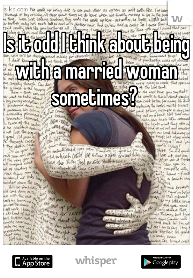 Is it odd I think about being with a married woman sometimes?