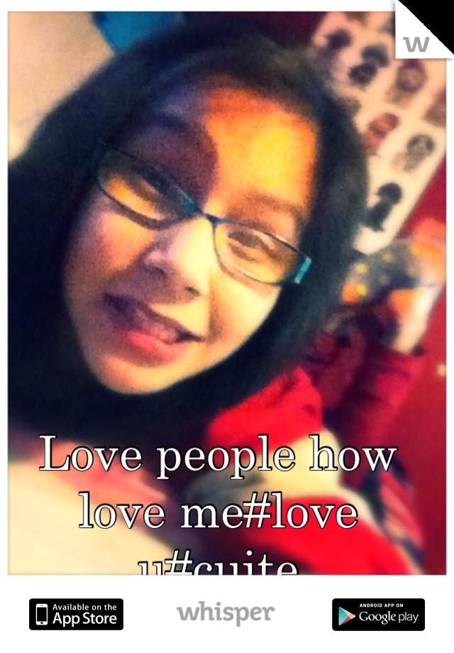 Love people how love me#love u#cuite