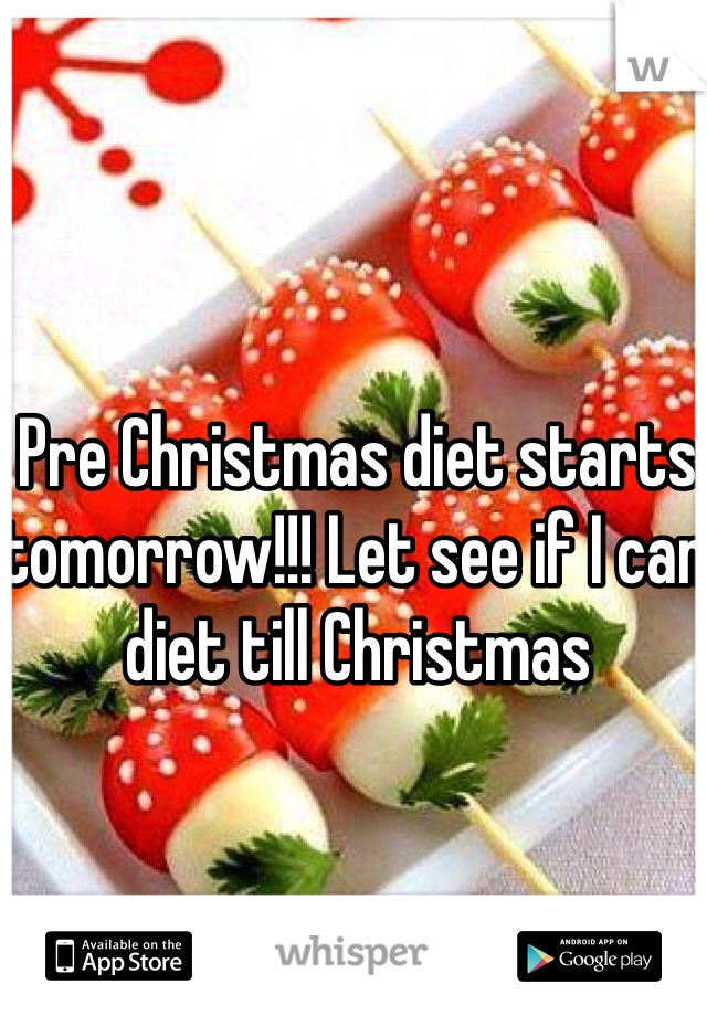 Pre Christmas diet starts tomorrow!!! Let see if I can diet till Christmas