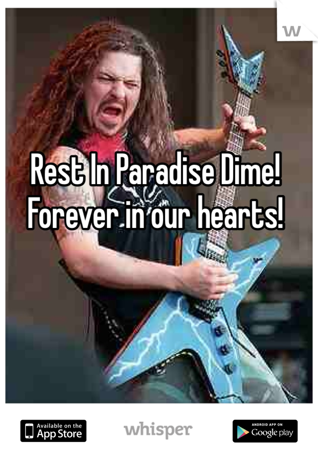 Rest In Paradise Dime! Forever in our hearts!