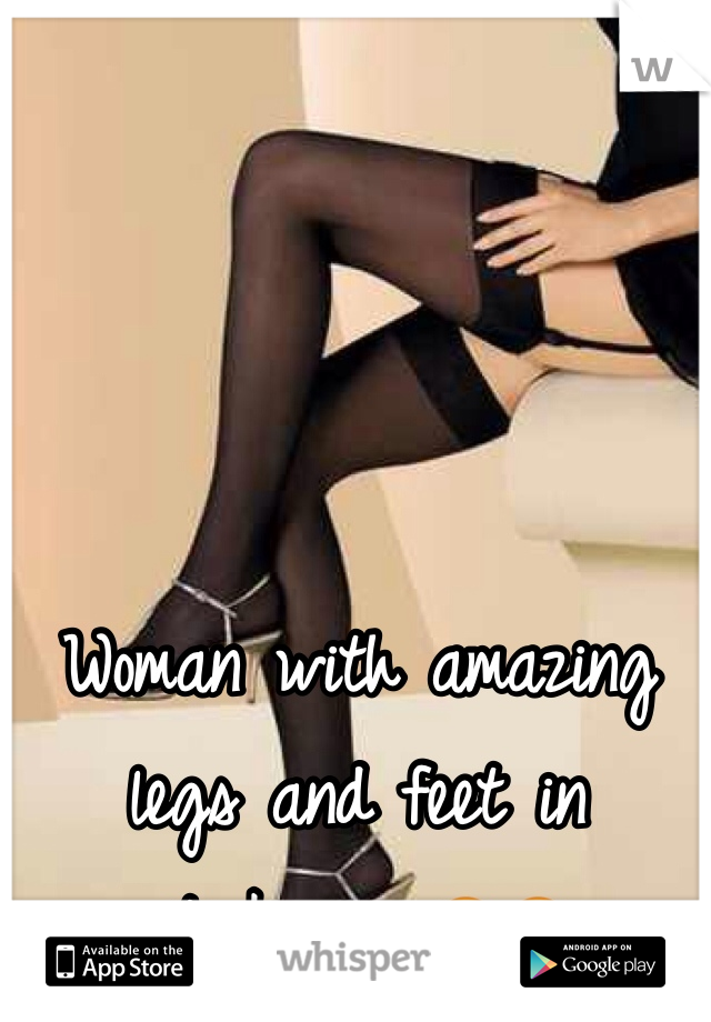 Woman with amazing legs and feet in stockings 😍😍