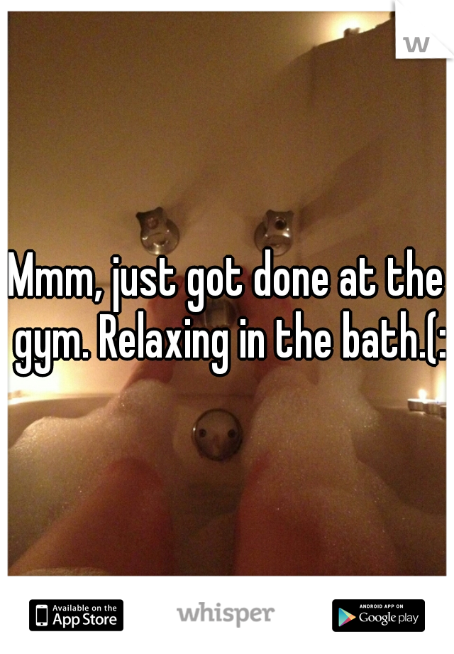 Mmm, just got done at the gym. Relaxing in the bath.(:
