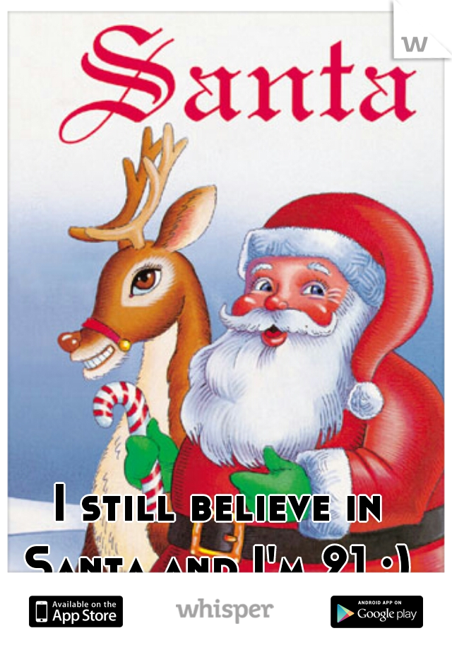I still believe in Santa and I'm 21 :)