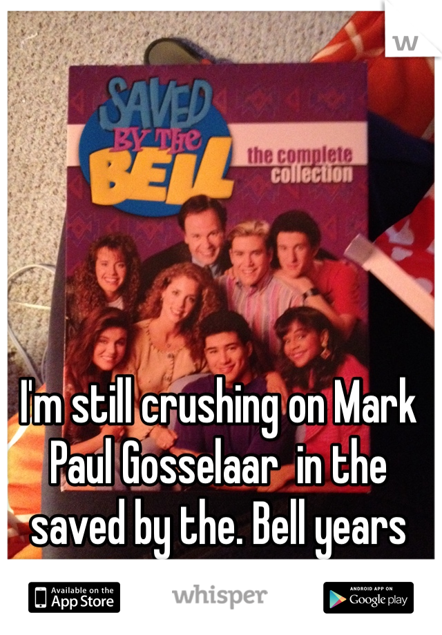 I'm still crushing on Mark Paul Gosselaar  in the saved by the. Bell years