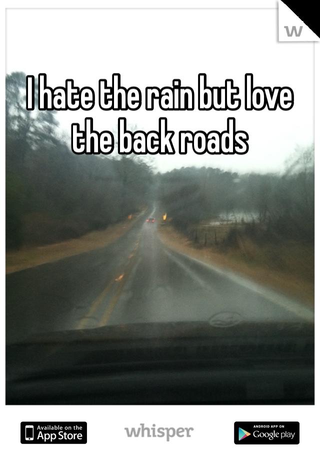 I hate the rain but love the back roads