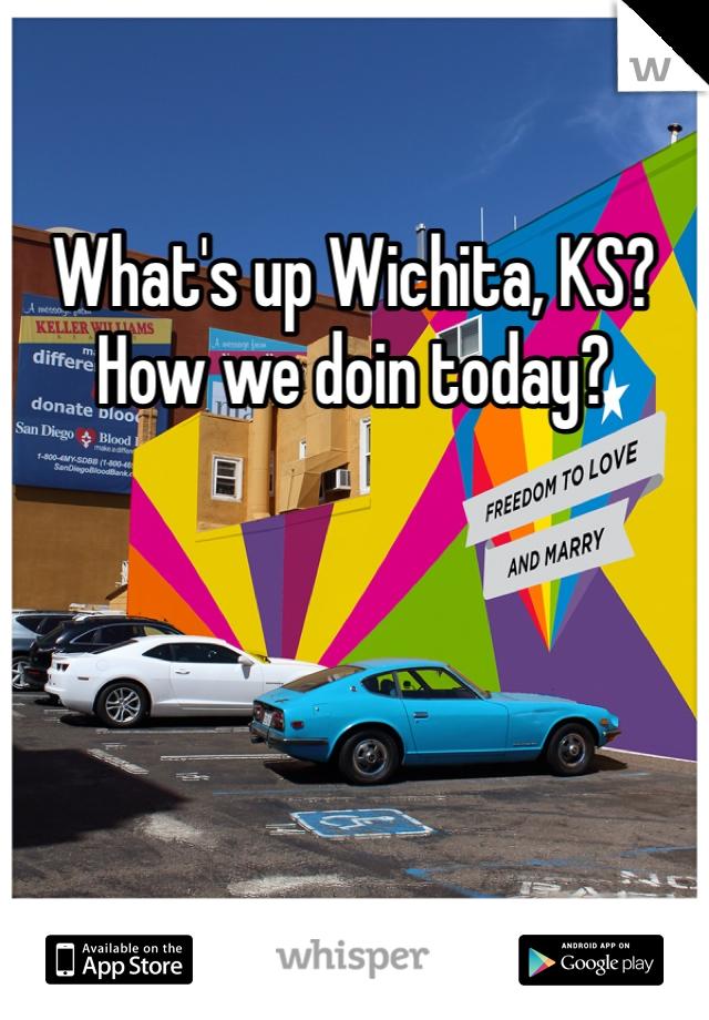 What's up Wichita, KS? How we doin today?