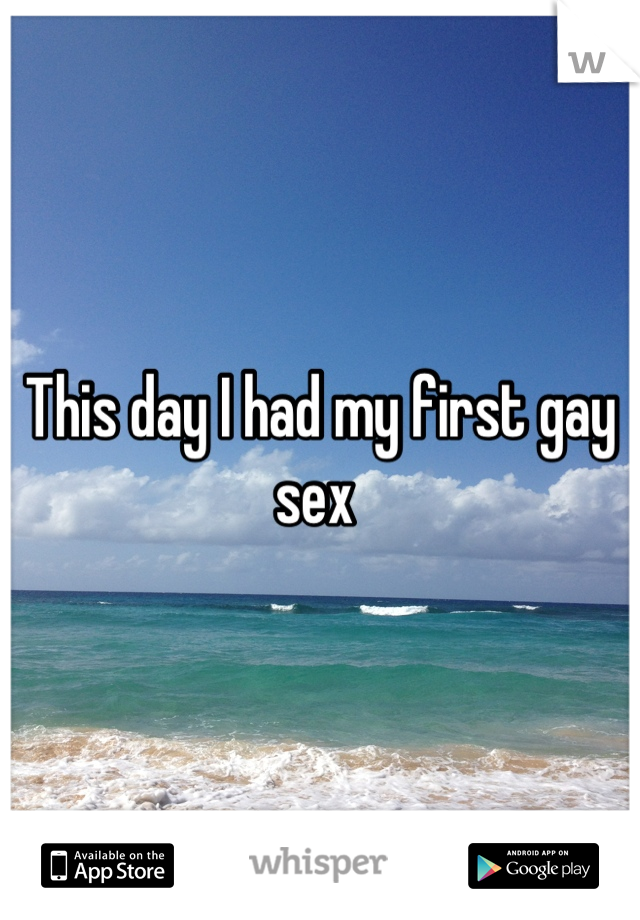 This day I had my first gay sex