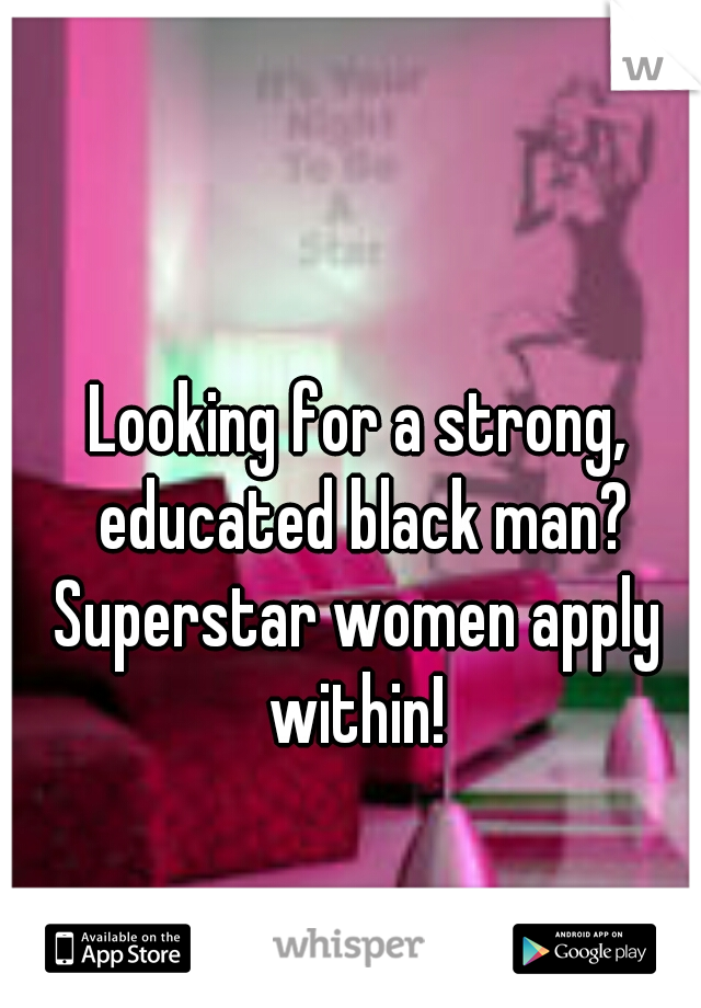 Looking for a strong, educated black man? Superstar women apply within!