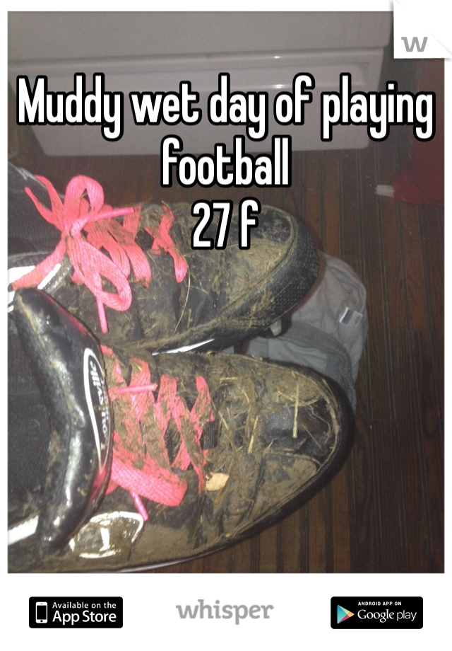 Muddy wet day of playing football  27 f