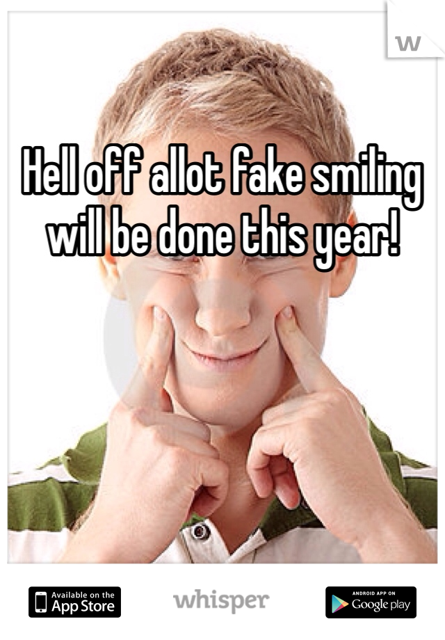 Hell off allot fake smiling will be done this year!