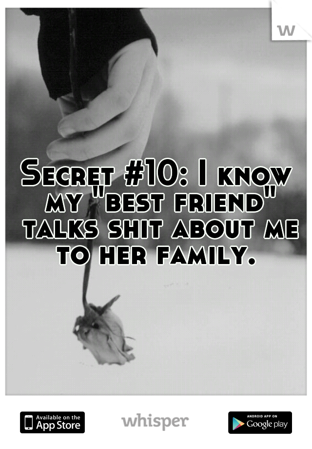 """Secret #10: I know my """"best friend"""" talks shit about me to her family."""