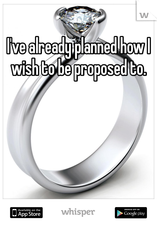 I've already planned how I wish to be proposed to.