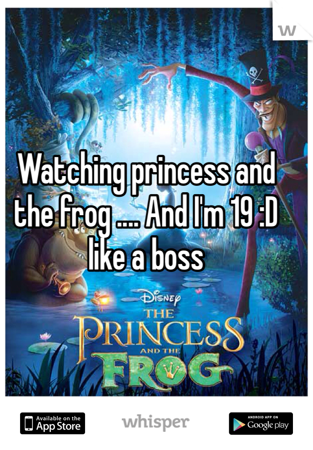 Watching princess and the frog .... And I'm 19 :D like a boss