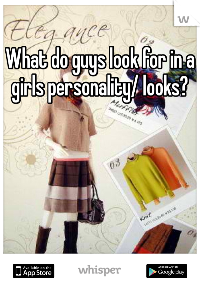 What do guys look for in a girls personality/ looks?
