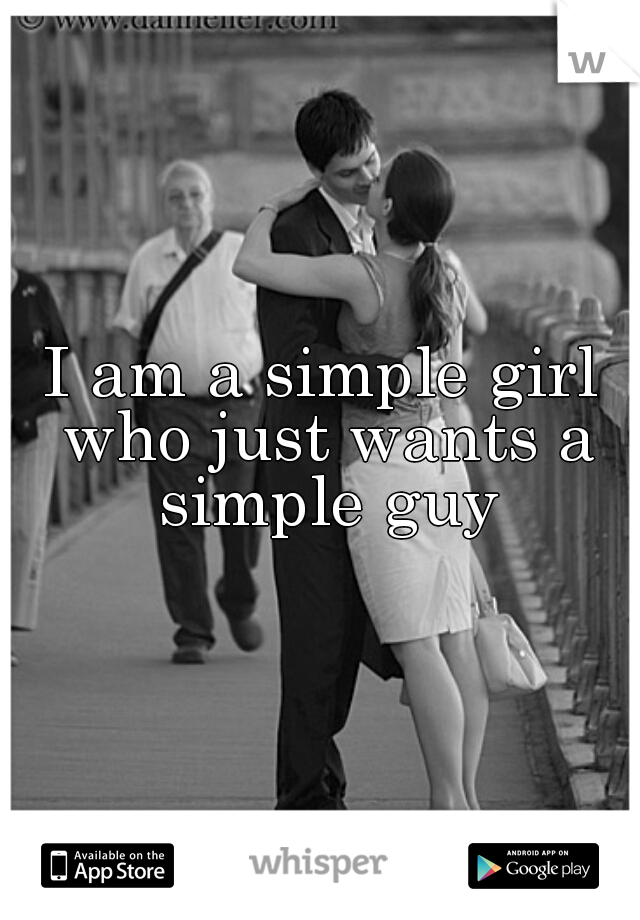 I am a simple girl who just wants a simple guy