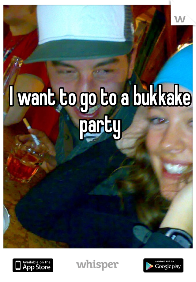 I want to go to a bukkake party