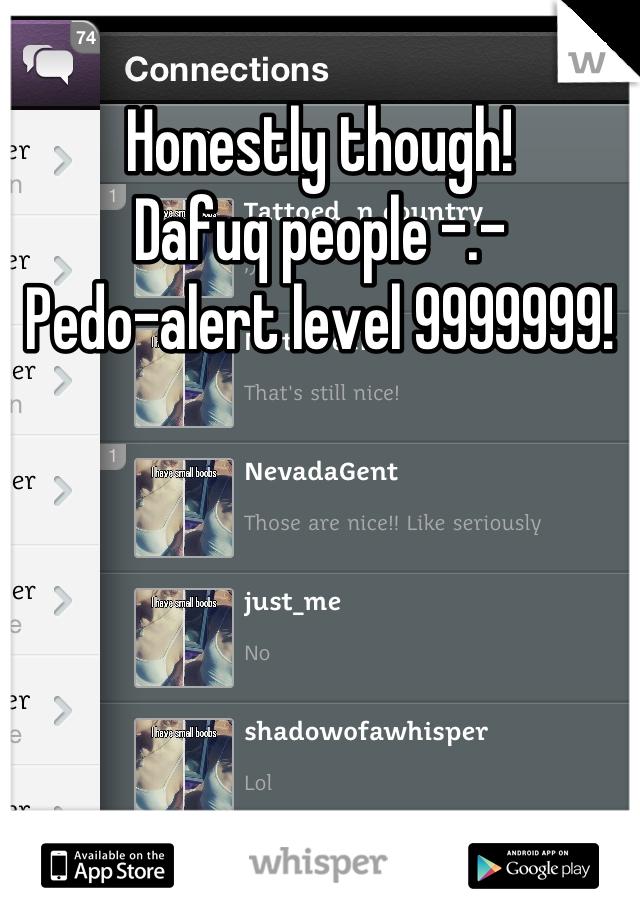 Honestly though! Dafuq people -.- Pedo-alert level 9999999!
