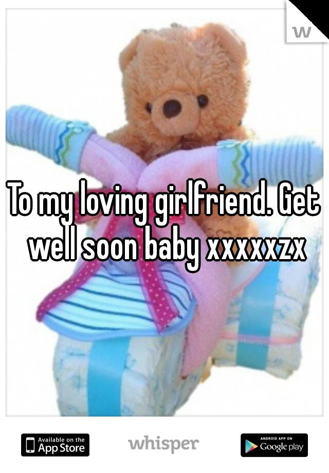 To my loving girlfriend. Get well soon baby xxxxxzx
