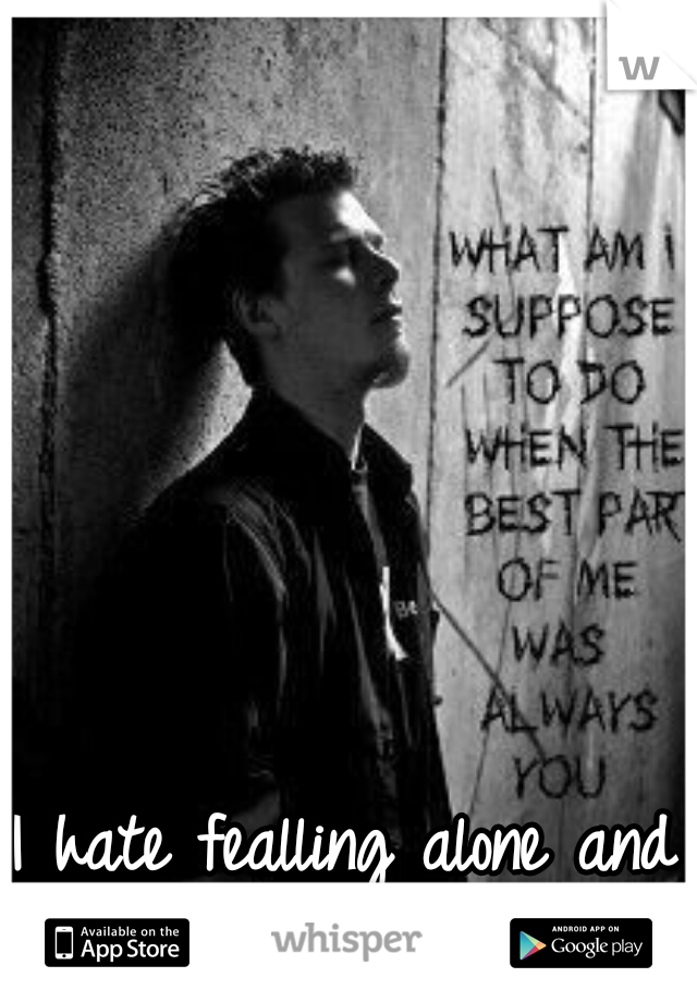 I hate fealling alone and un loved </3