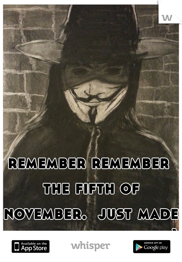 remember remember the fifth of november.  just made this. comment guys :)