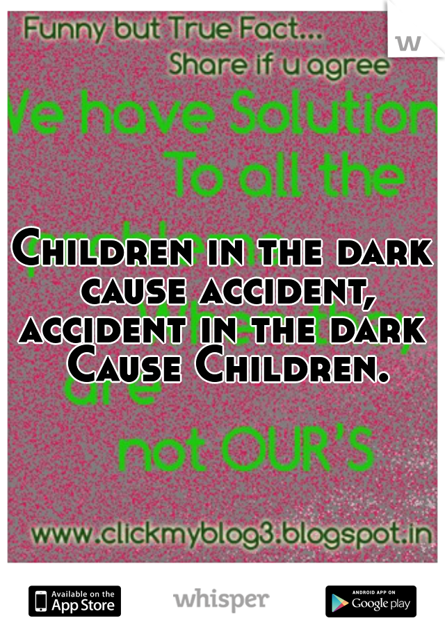 Children in the dark cause accident, accident in the dark Cause Children.