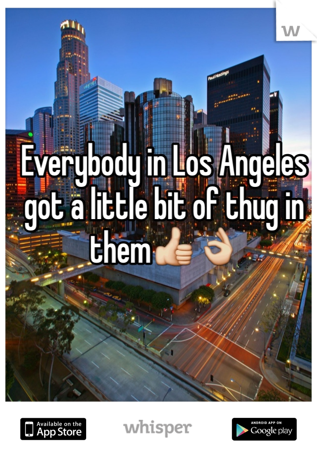 Everybody in Los Angeles got a little bit of thug in them👍👌