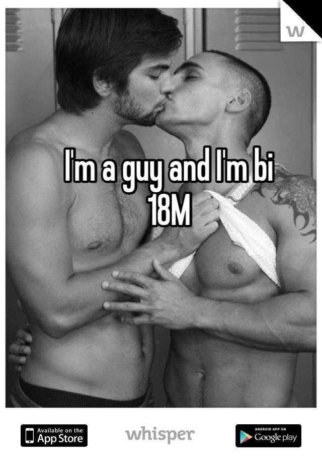 I'm a guy and I'm bi  18M