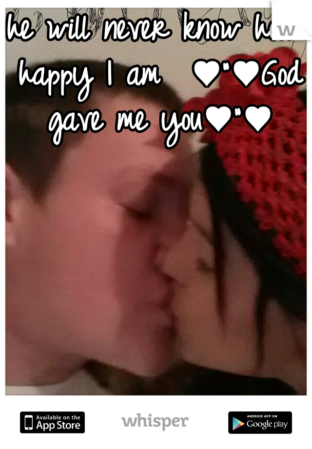 """he will never know how happy I am  ♥""""♥God gave me you♥""""♥"""