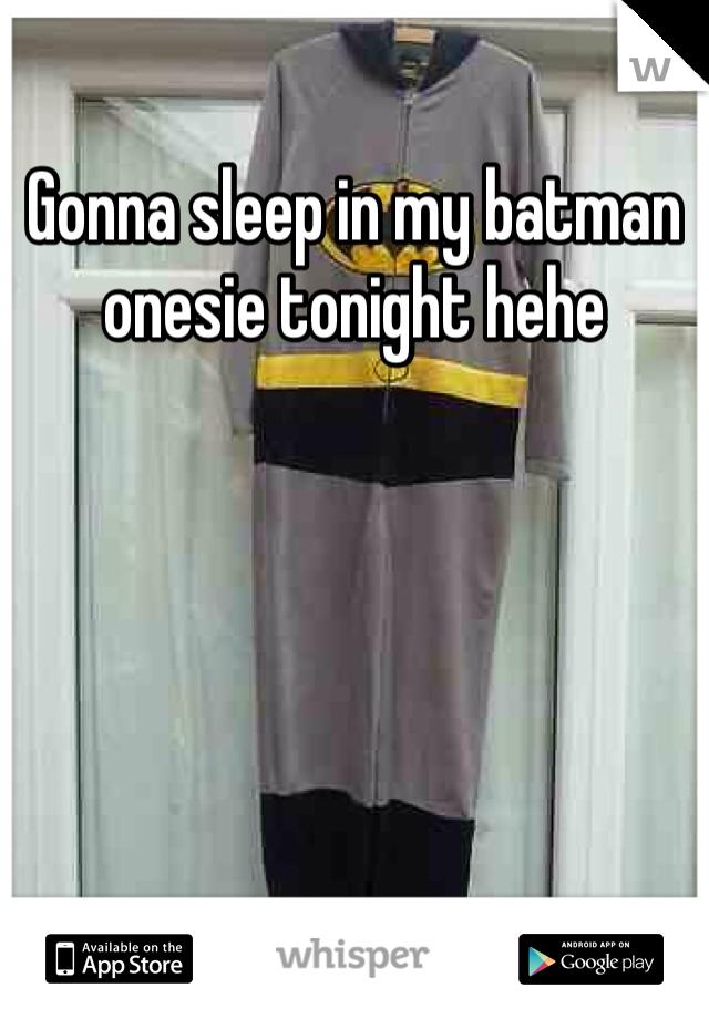Gonna sleep in my batman onesie tonight hehe