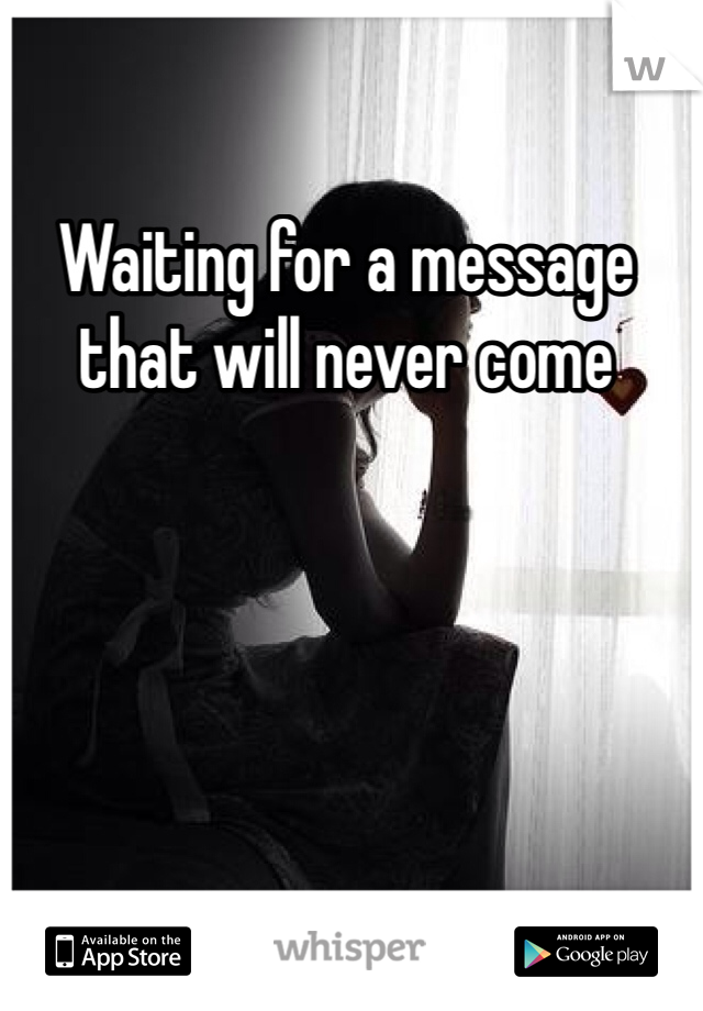 Waiting for a message that will never come