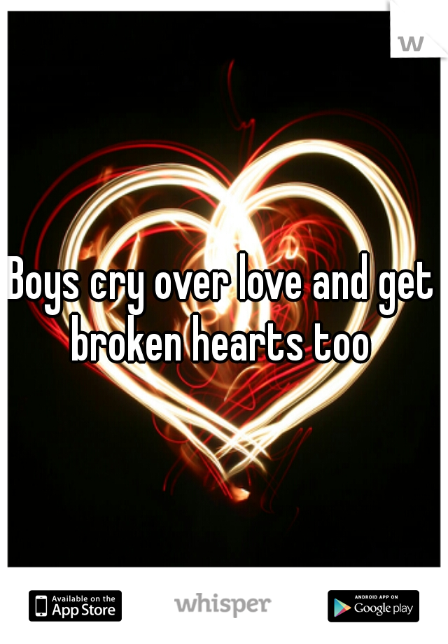 Boys cry over love and get broken hearts too